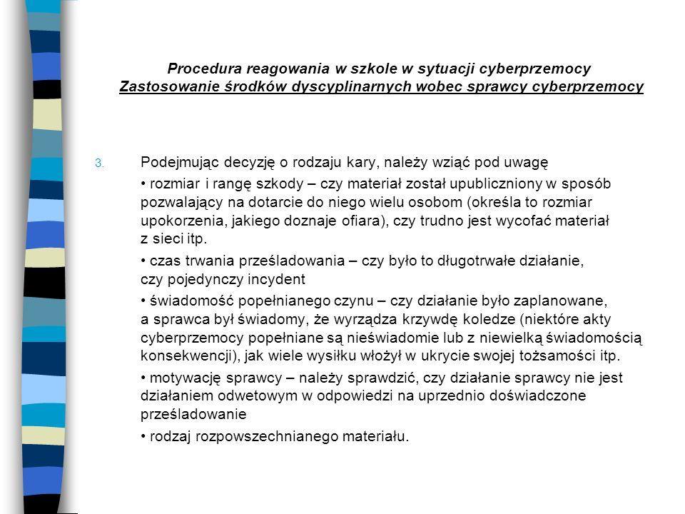 Procedura reagowania w szkole w sytuacji cyberprzemocy Zastosowanie środków dyscyplinarnych wobec sprawcy cyberprzemocy 3. Podejmując decyzję o rodzaj