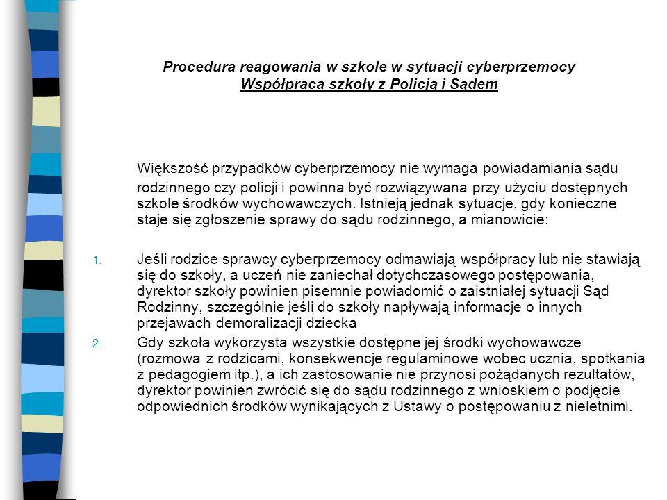 Procedura reagowania w szkole w sytuacji cyberprzemocy Współpraca szkoły z Policją i Sądem Większość przypadków cyberprzemocy nie wymaga powiadamiania