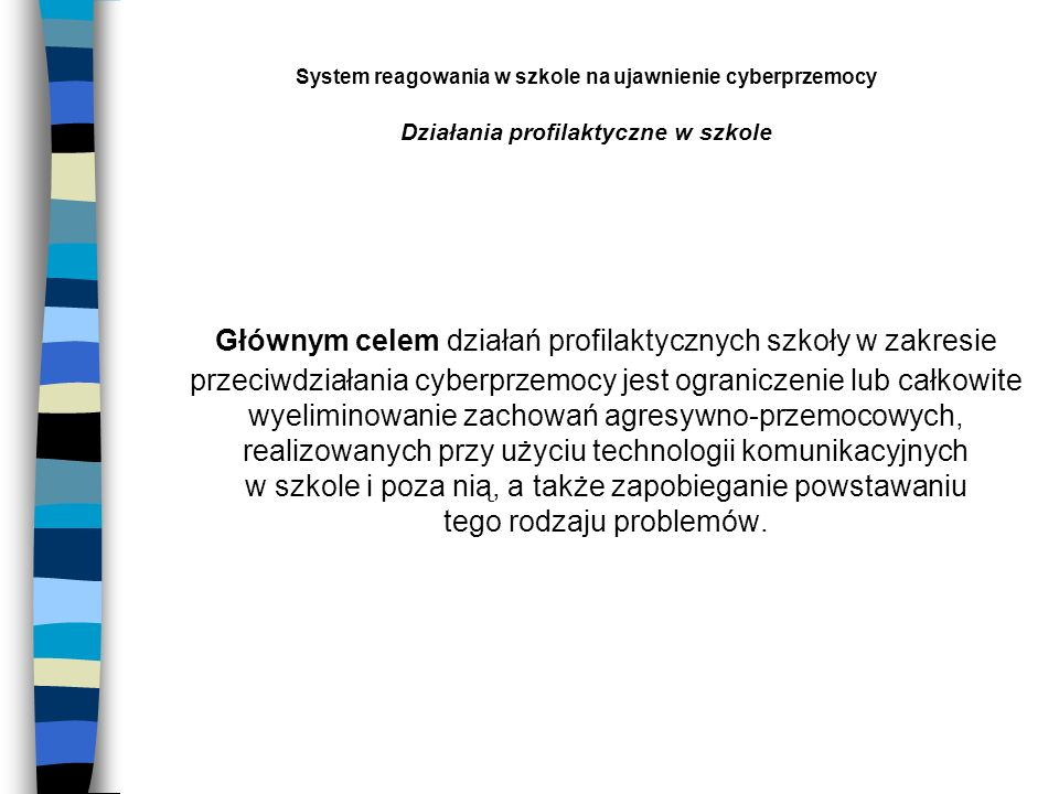System reagowania w szkole na ujawnienie cyberprzemocy Działania profilaktyczne w szkole Głównym celem działań profilaktycznych szkoły w zakresie prze