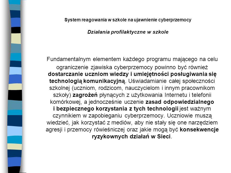 System reagowania w szkole na ujawnienie cyberprzemocy Działania profilaktyczne w szkole Fundamentalnym elementem każdego programu mającego na celu og