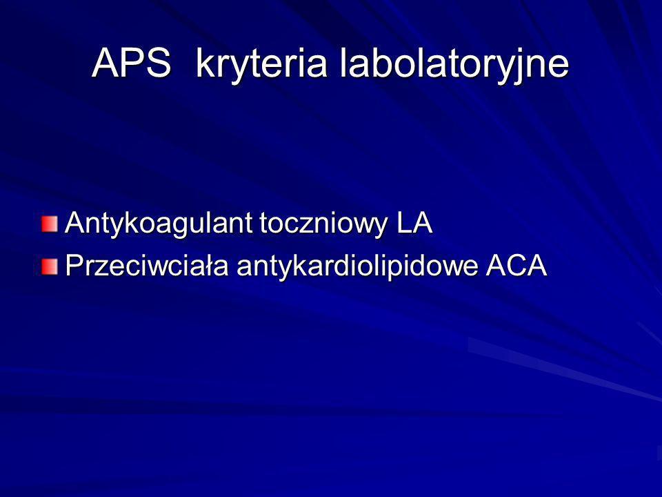 APS kryteria labolatoryjne Antykoagulant toczniowy LA Przeciwciała antykardiolipidowe ACA