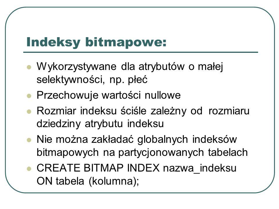Indeksy złożone: Składają się z większej niż jedna ilości kolumn Stosuje się je gdy w zapytaniach występuje kilka kolumn w w warunku WHERE Powinno się stosować kolejność kolumn według częstotliwości ich występowania w zapytaniach CREATE INDEX nazwa_indeksu ON tabela (kolumna1, kolumna2, kolumna3);