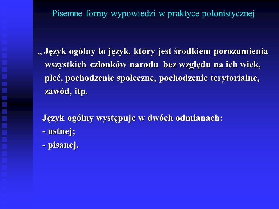 Pisemne formy wypowiedzi w praktyce polonistycznej Język ogólny to język, który jest środkiem porozumienia Język ogólny to język, który jest środkiem
