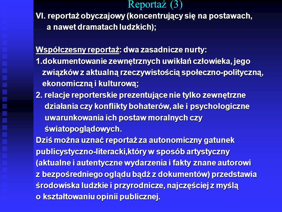 Reportaż (3) VI. reportaż obyczajowy (koncentrujący się na postawach, a nawet dramatach ludzkich); a nawet dramatach ludzkich); Współczesny reportaż: