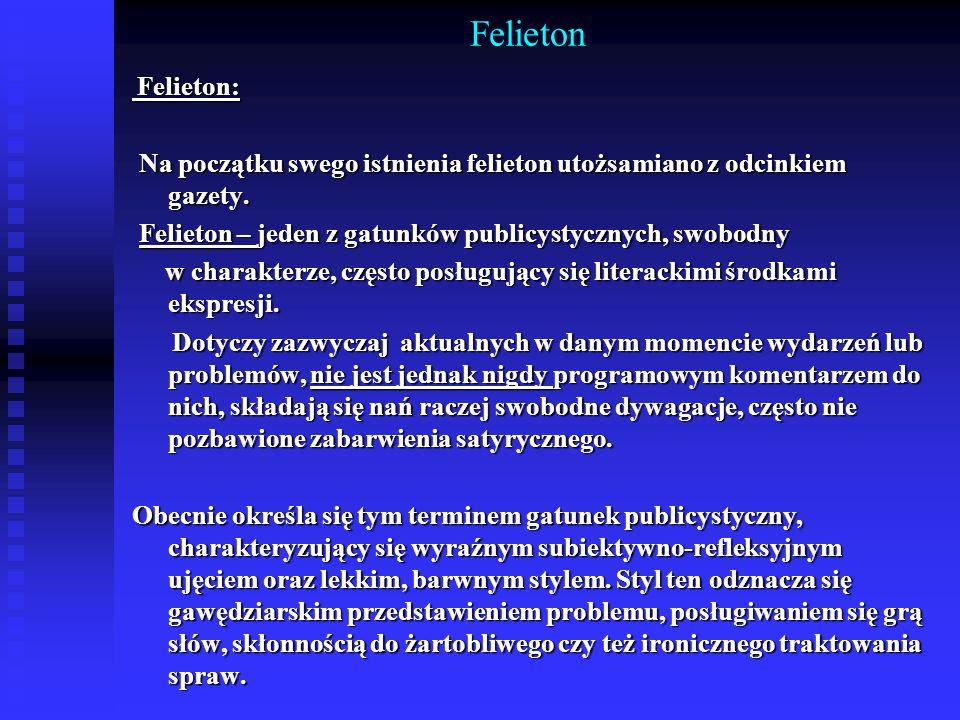 Felieton Felieton: Felieton: Na początku swego istnienia felieton utożsamiano z odcinkiem gazety. Na początku swego istnienia felieton utożsamiano z o