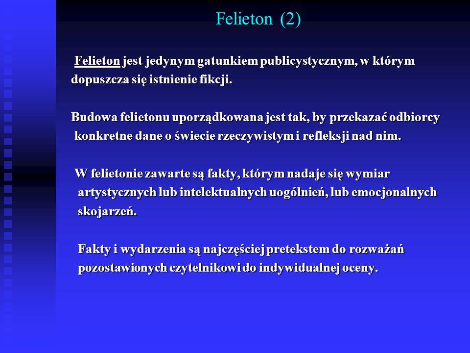 Felieton (2) Felieton jest jedynym gatunkiem publicystycznym, w którym Felieton jest jedynym gatunkiem publicystycznym, w którym dopuszcza się istnien