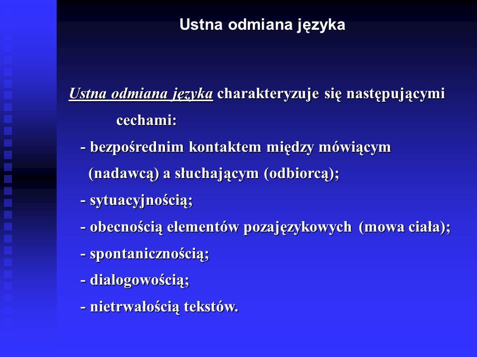 Ustna odmiana języka Ustna odmiana języka charakteryzuje się następującymi Ustna odmiana języka charakteryzuje się następującymi cechami: cechami: - b