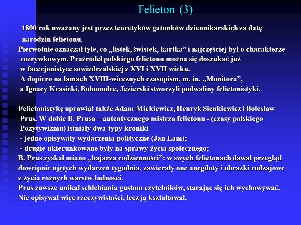 Felieton (3) 1800 rok uważany jest przez teoretyków gatunków dziennikarskich za datę 1800 rok uważany jest przez teoretyków gatunków dziennikarskich z