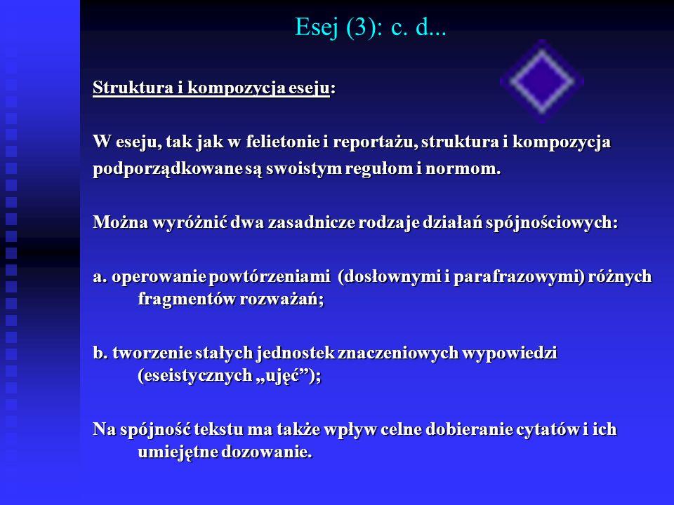 Esej (3): c. d... Struktura i kompozycja eseju: W eseju, tak jak w felietonie i reportażu, struktura i kompozycja podporządkowane są swoistym regułom