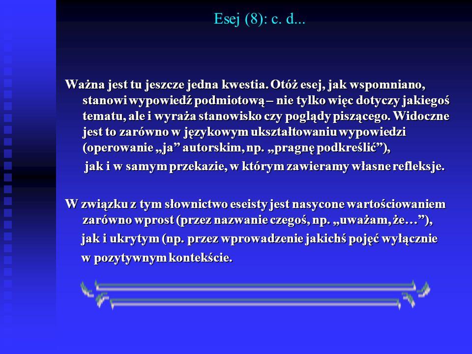 Esej (8): c. d... Ważna jest tu jeszcze jedna kwestia. Otóż esej, jak wspomniano, stanowi wypowiedź podmiotową – nie tylko więc dotyczy jakiegoś temat
