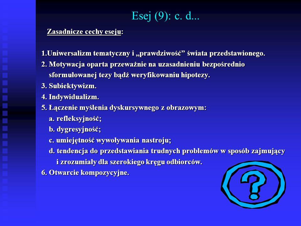 Esej (9): c. d... Zasadnicze cechy eseju: Zasadnicze cechy eseju: 1.Uniwersalizm tematyczny i prawdziwość świata przedstawionego. 2. Motywacja oparta