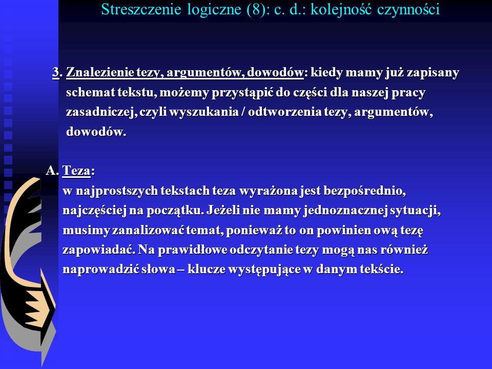 Streszczenie logiczne (8): c. d.: kolejność czynności 3. Znalezienie tezy, argumentów, dowodów: kiedy mamy już zapisany 3. Znalezienie tezy, argumentó