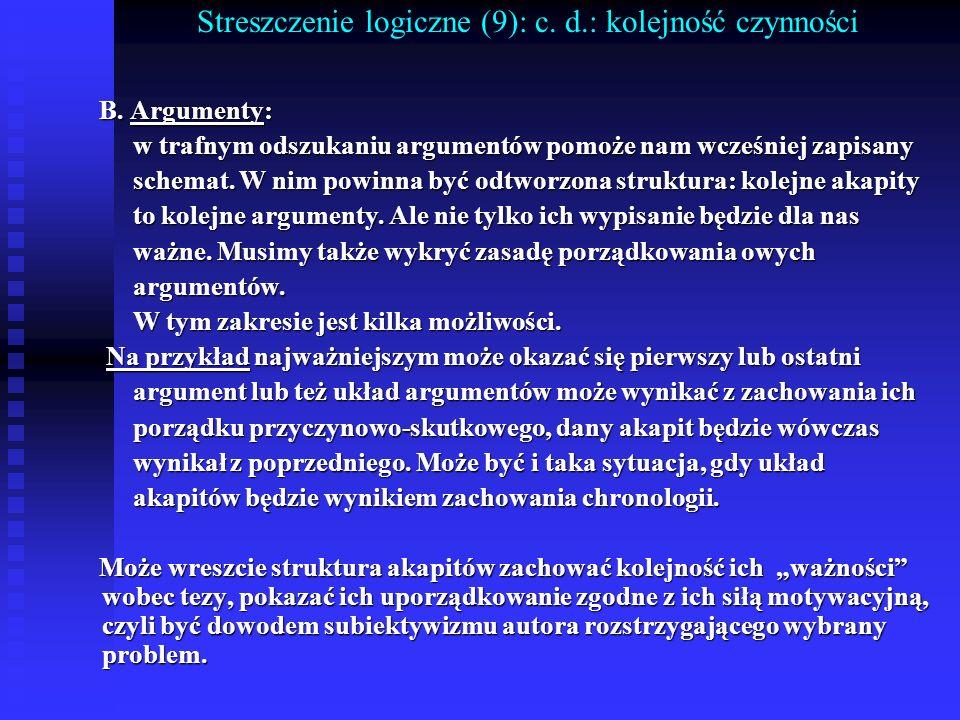 Streszczenie logiczne (9): c. d.: kolejność czynności B. Argumenty: B. Argumenty: w trafnym odszukaniu argumentów pomoże nam wcześniej zapisany w traf