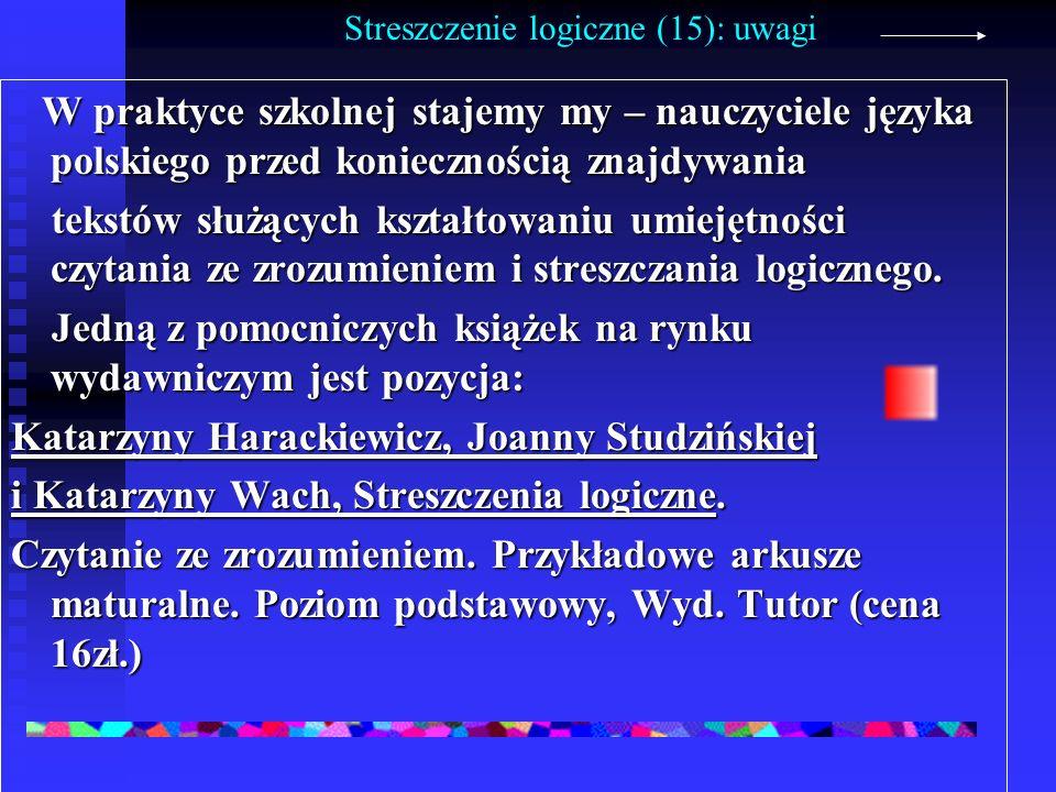 Streszczenie logiczne (15): uwagi W praktyce szkolnej stajemy my – nauczyciele języka polskiego przed koniecznością znajdywania W praktyce szkolnej st