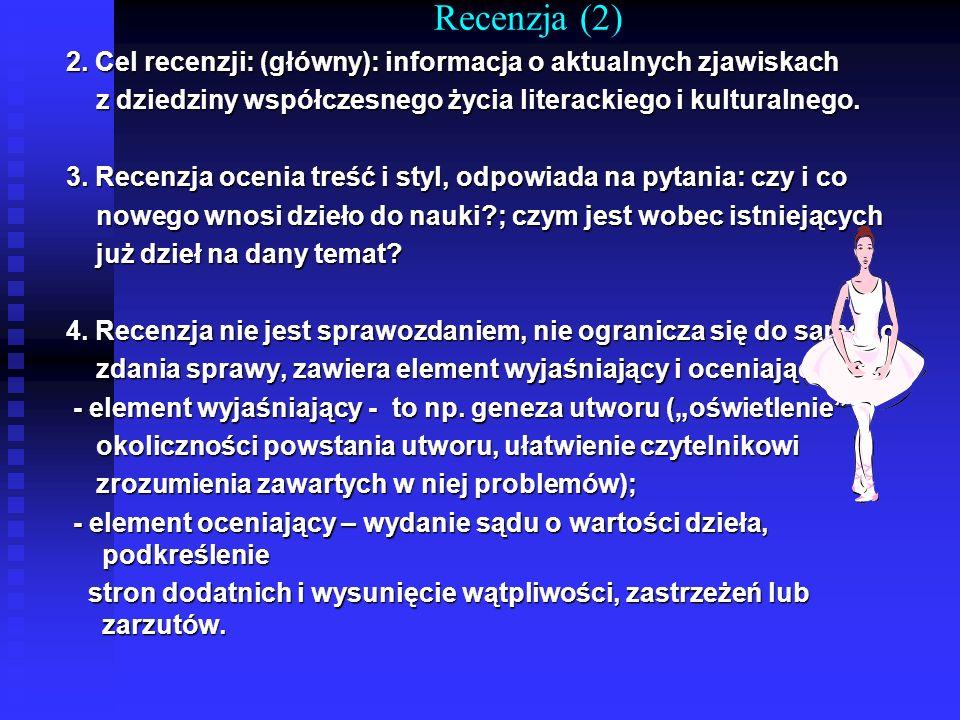Recenzja (2) 2. Cel recenzji: (główny): informacja o aktualnych zjawiskach z dziedziny współczesnego życia literackiego i kulturalnego. z dziedziny ws