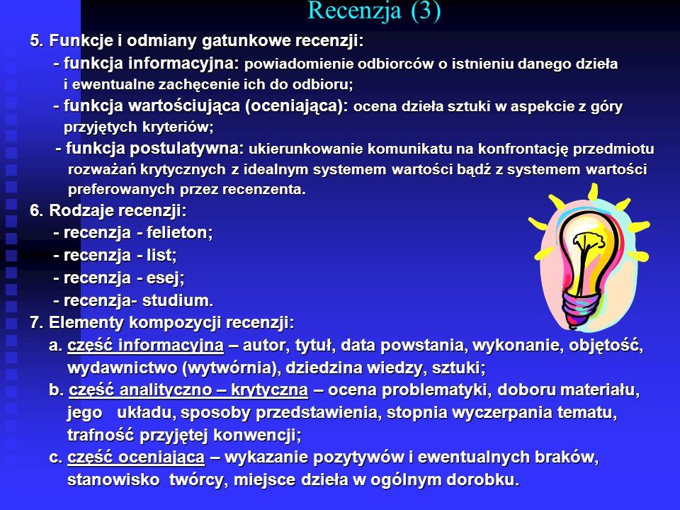 Recenzja (3) 5. Funkcje i odmiany gatunkowe recenzji: - funkcja informacyjna: powiadomienie odbiorców o istnieniu danego dzieła - funkcja informacyjna