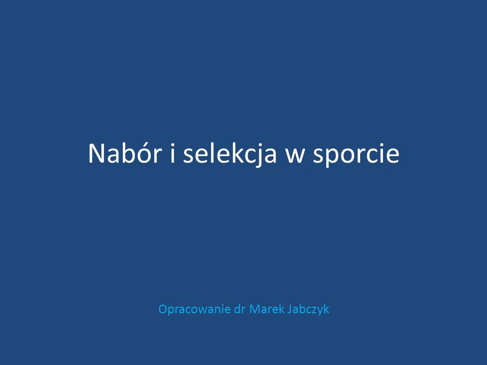 Nabór i selekcja w sporcie Opracowanie dr Marek Jabczyk