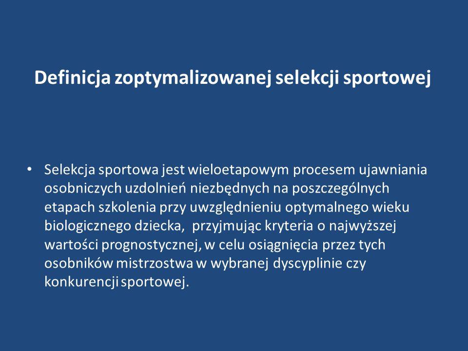 Definicja zoptymalizowanej selekcji sportowej Selekcja sportowa jest wieloetapowym procesem ujawniania osobniczych uzdolnień niezbędnych na poszczegól