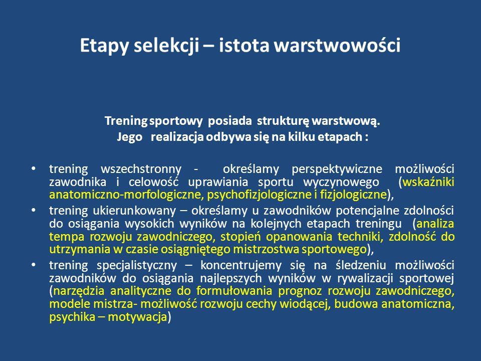 Etapy selekcji – istota warstwowości Trening sportowy posiada strukturę warstwową. Jego realizacja odbywa się na kilku etapach : trening wszechstronny