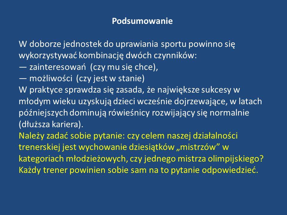 Podsumowanie W doborze jednostek do uprawiania sportu powinno się wykorzystywać kombinację dwóch czynników: zainteresowań (czy mu się chce), możliwośc