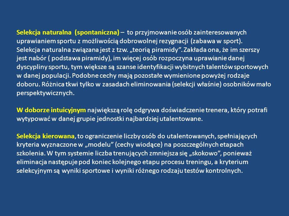 Selekcja naturalna (spontaniczna) – to przyjmowanie osób zainteresowanych uprawianiem sportu z możliwością dobrowolnej rezygnacji (zabawa w sport). Se