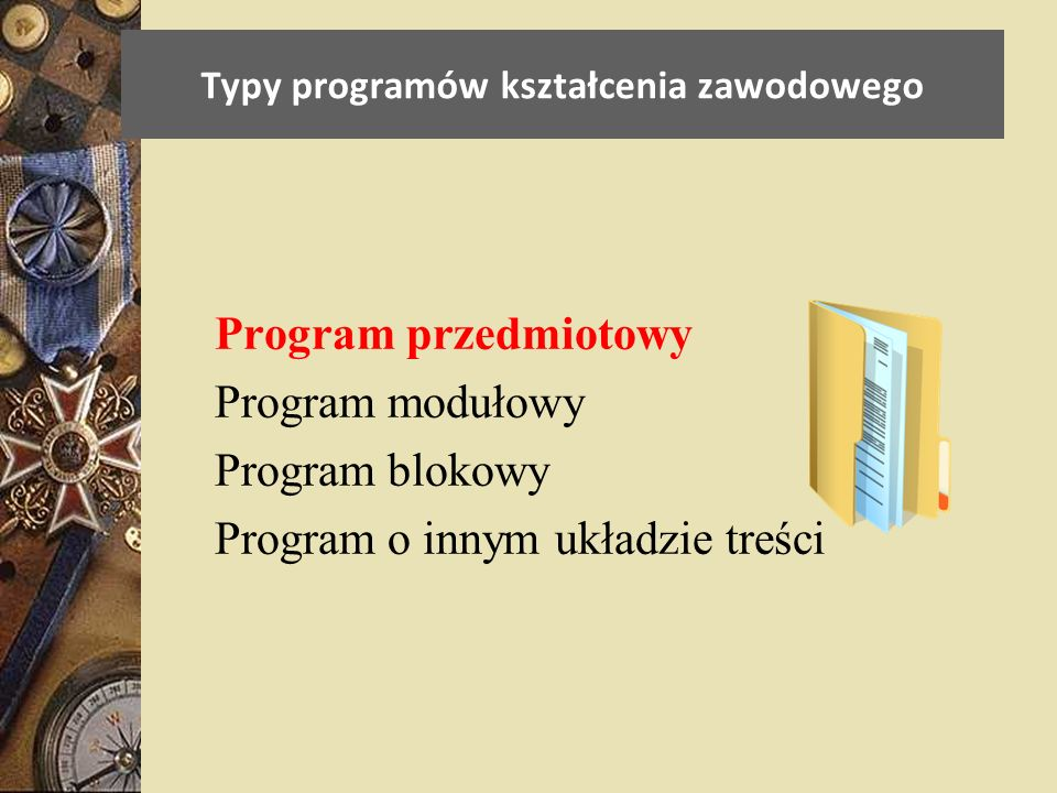 Typy programów kształcenia zawodowego Program przedmiotowy Program modułowy Program blokowy Program o innym układzie treści