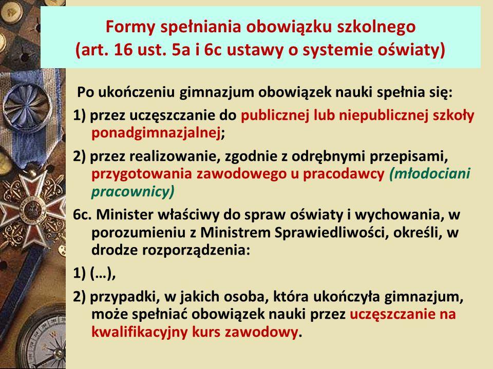 Formy spełniania obowiązku szkolnego (art. 16 ust. 5a i 6c ustawy o systemie oświaty) Po ukończeniu gimnazjum obowiązek nauki spełnia się: 1) przez uc