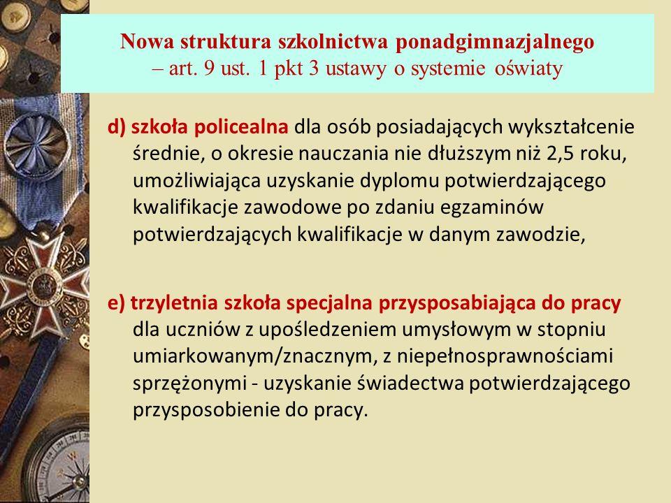 Nowa struktura szkolnictwa ponadgimnazjalnego – art. 9 ust. 1 pkt 3 ustawy o systemie oświaty d) szkoła policealna dla osób posiadających wykształceni