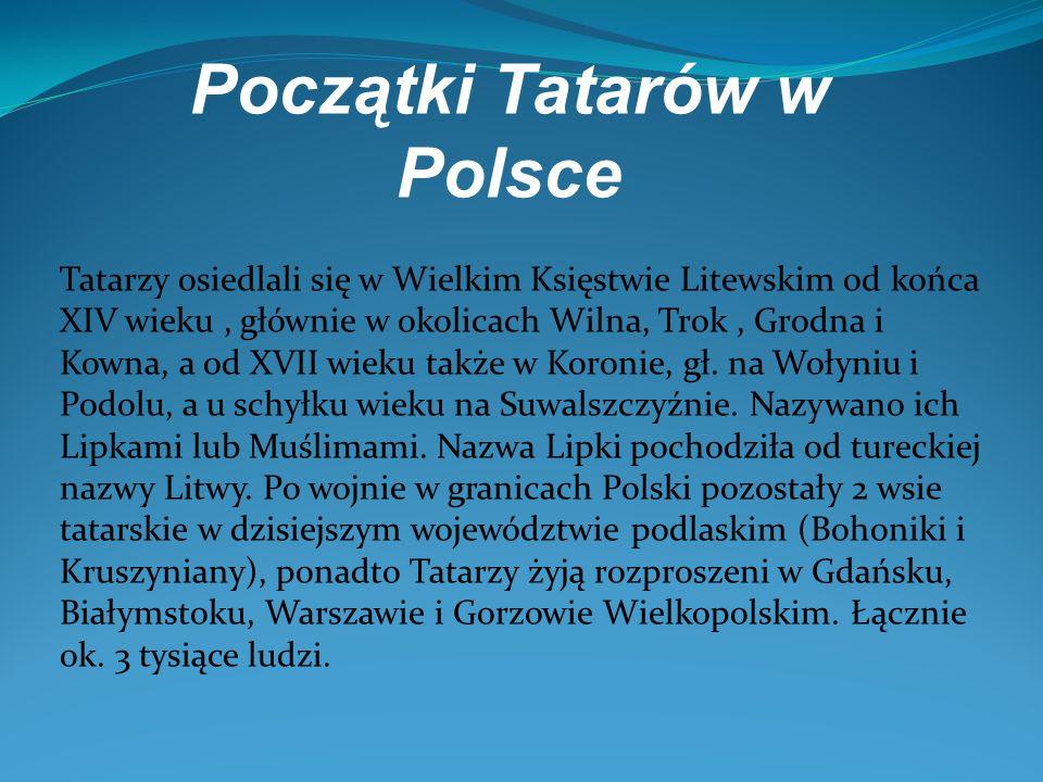 Początki Tatarów w Polsce Tatarzy osiedlali się w Wielkim Księstwie Litewskim od końca XIV wieku, głównie w okolicach Wilna, Trok, Grodna i Kowna, a o