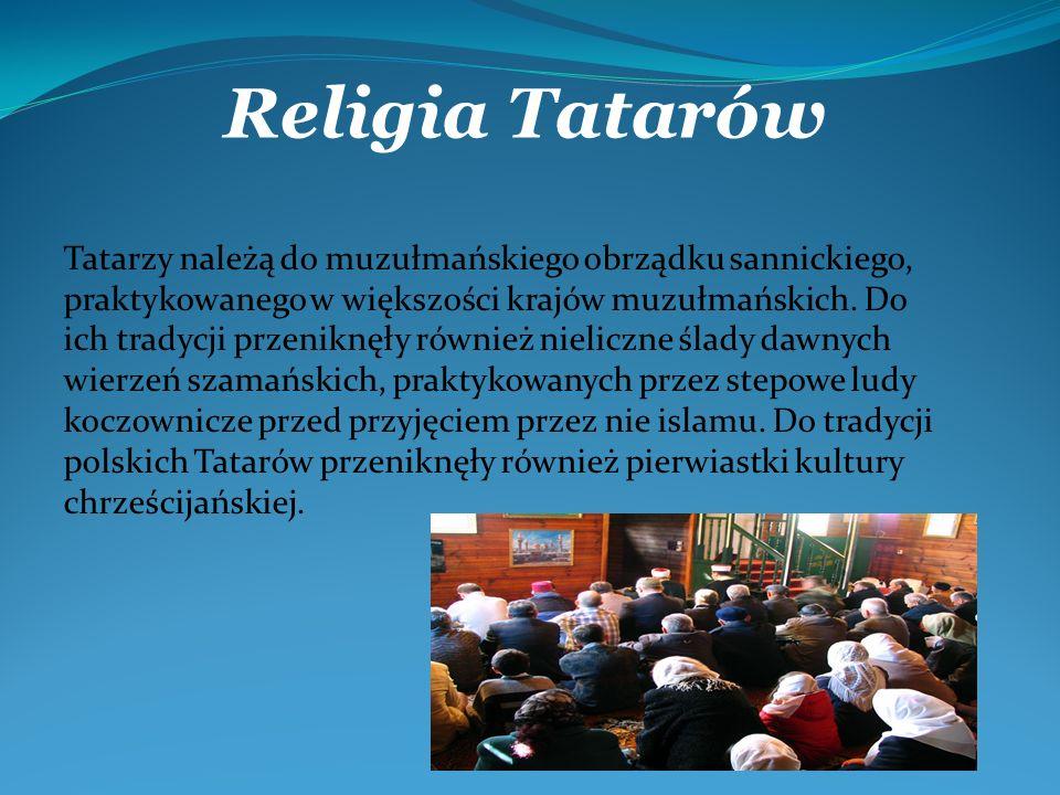 Tatarzy należą do muzułmańskiego obrządku sannickiego, praktykowanego w większości krajów muzułmańskich. Do ich tradycji przeniknęły również nieliczne