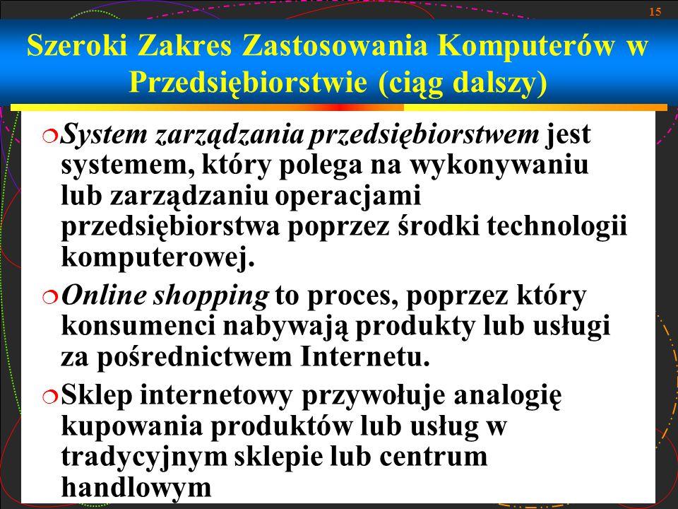 15 System zarządzania przedsiębiorstwem jest systemem, który polega na wykonywaniu lub zarządzaniu operacjami przedsiębiorstwa poprzez środki technolo