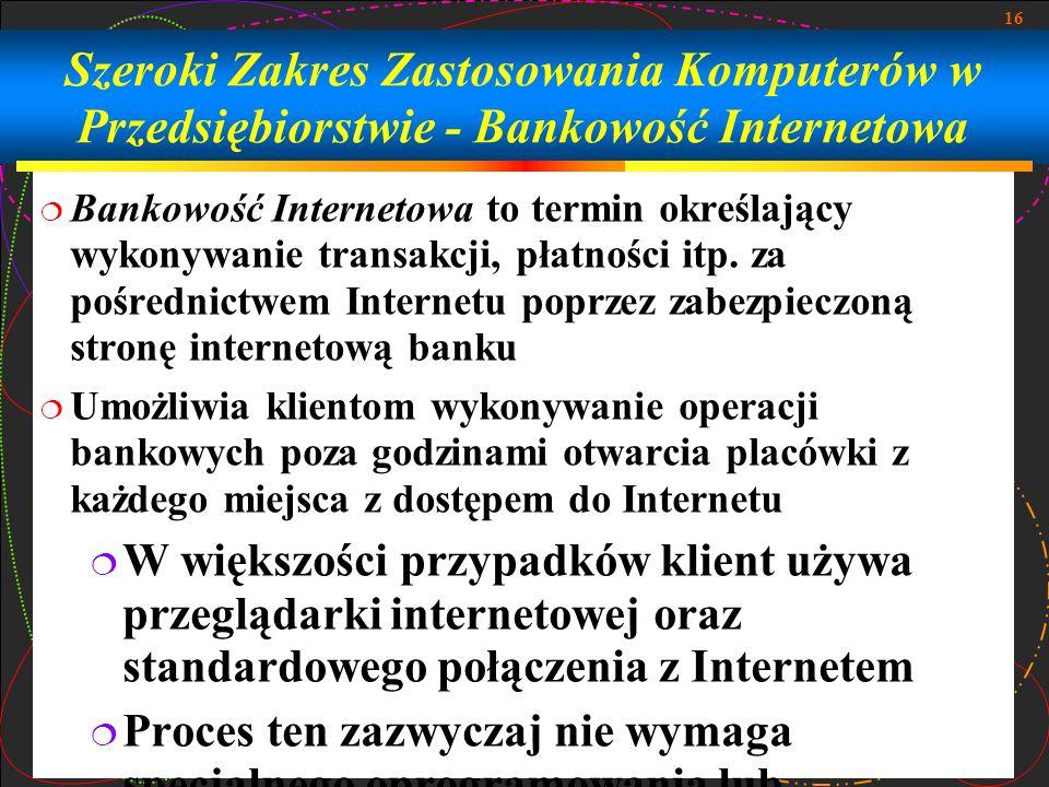 16 Bankowość Internetowa to termin określający wykonywanie transakcji, płatności itp. za pośrednictwem Internetu poprzez zabezpieczoną stronę internet