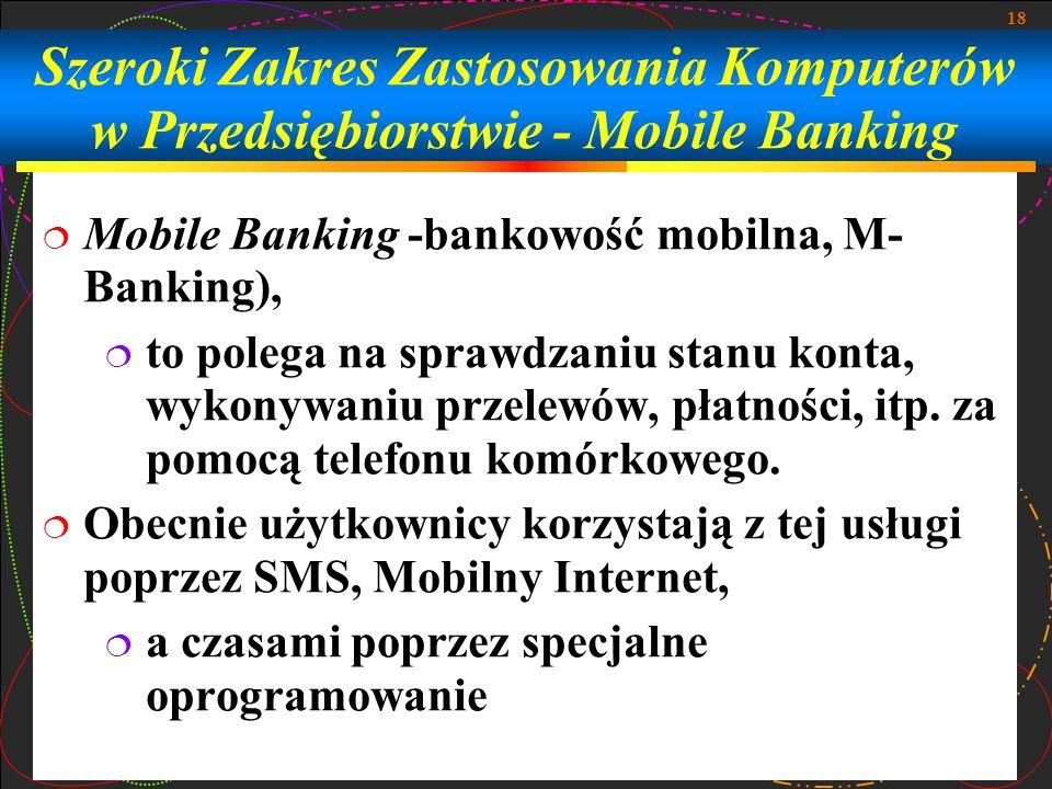 18 Mobile Banking -bankowość mobilna, M- Banking), to polega na sprawdzaniu stanu konta, wykonywaniu przelewów, płatności, itp. za pomocą telefonu kom