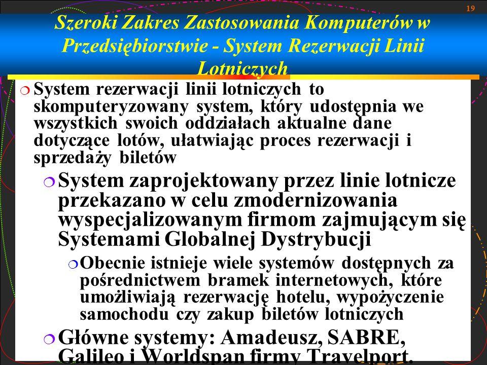 19 Szeroki Zakres Zastosowania Komputerów w Przedsiębiorstwie - System Rezerwacji Linii Lotniczych System rezerwacji linii lotniczych to skomputeryzow