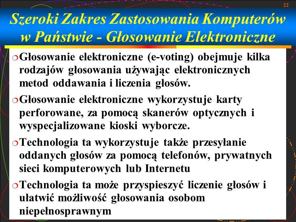 22 Szeroki Zakres Zastosowania Komputerów w Państwie - Głosowanie Elektroniczne Głosowanie elektroniczne (e-voting) obejmuje kilka rodzajów głosowania