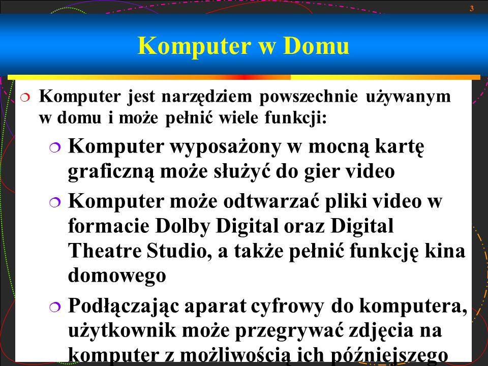 4 Komputer w Domu (ciąg dalszy) Podłączając kamerę cyfrową do komputera, użytkownik może przegrywać filmy na komputer z możliwością ich późniejszego: przechowywania, przetwarzania, oglądania, tworzenia i edytowania filmów wideo za pomocą specjalnego oprogramowania, a następnie przegrania ich na dysk, urządzenie przenośne czy do Internetu, itp.