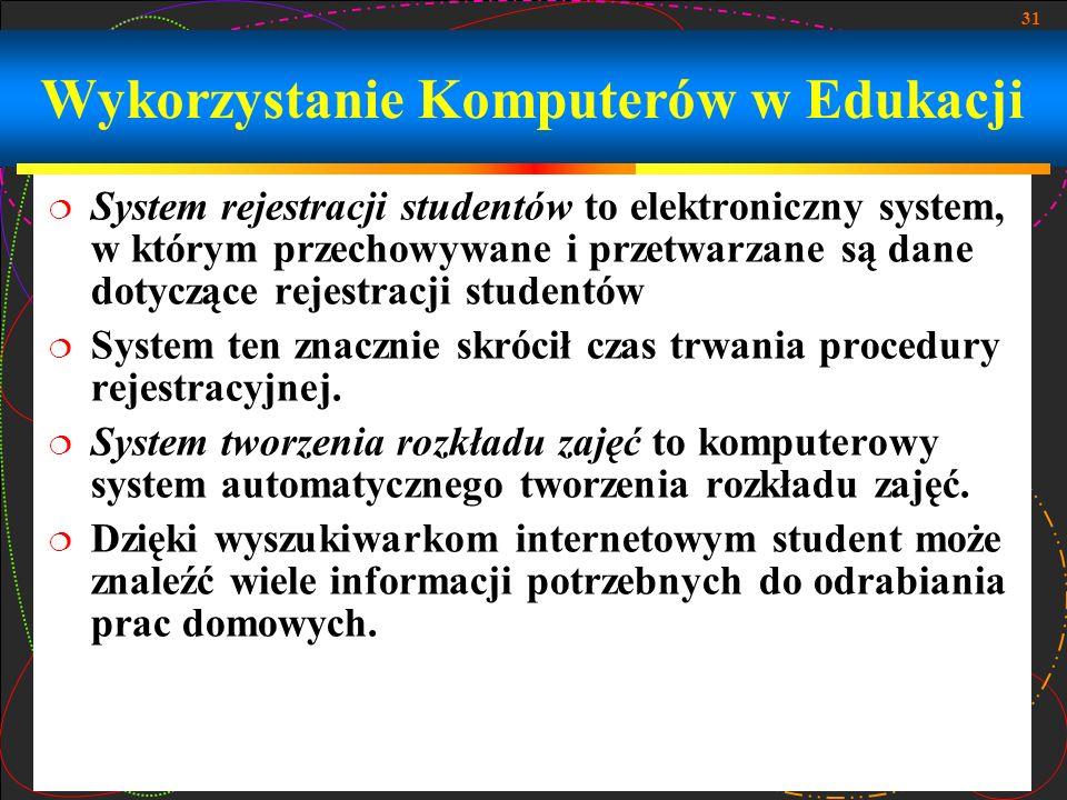 31 System rejestracji studentów to elektroniczny system, w którym przechowywane i przetwarzane są dane dotyczące rejestracji studentów System ten znac