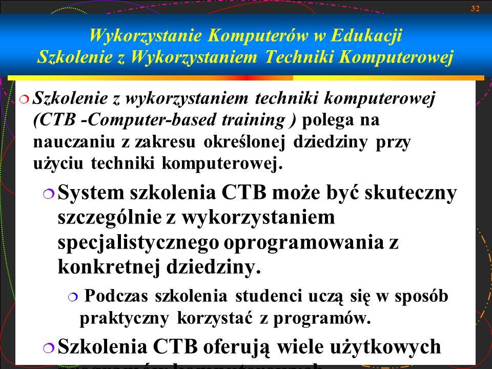32 Szkolenie z wykorzystaniem techniki komputerowej (CTB -Computer-based training ) polega na nauczaniu z zakresu określonej dziedziny przy użyciu tec