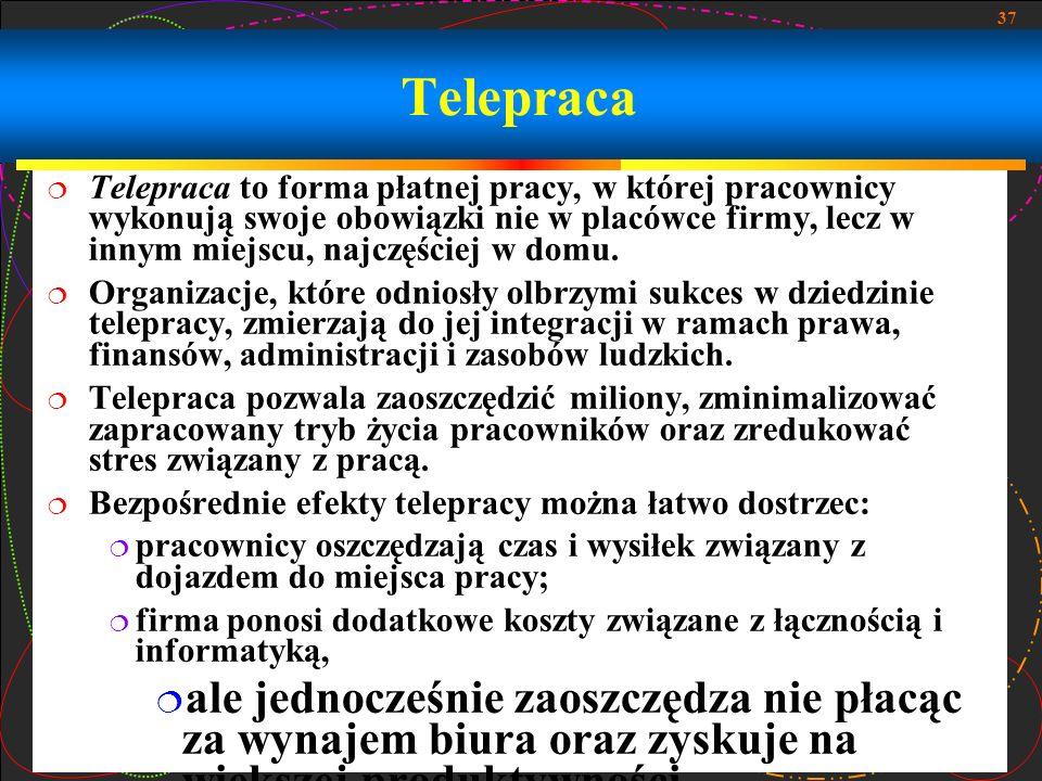37 Telepraca to forma płatnej pracy, w której pracownicy wykonują swoje obowiązki nie w placówce firmy, lecz w innym miejscu, najczęściej w domu. Orga