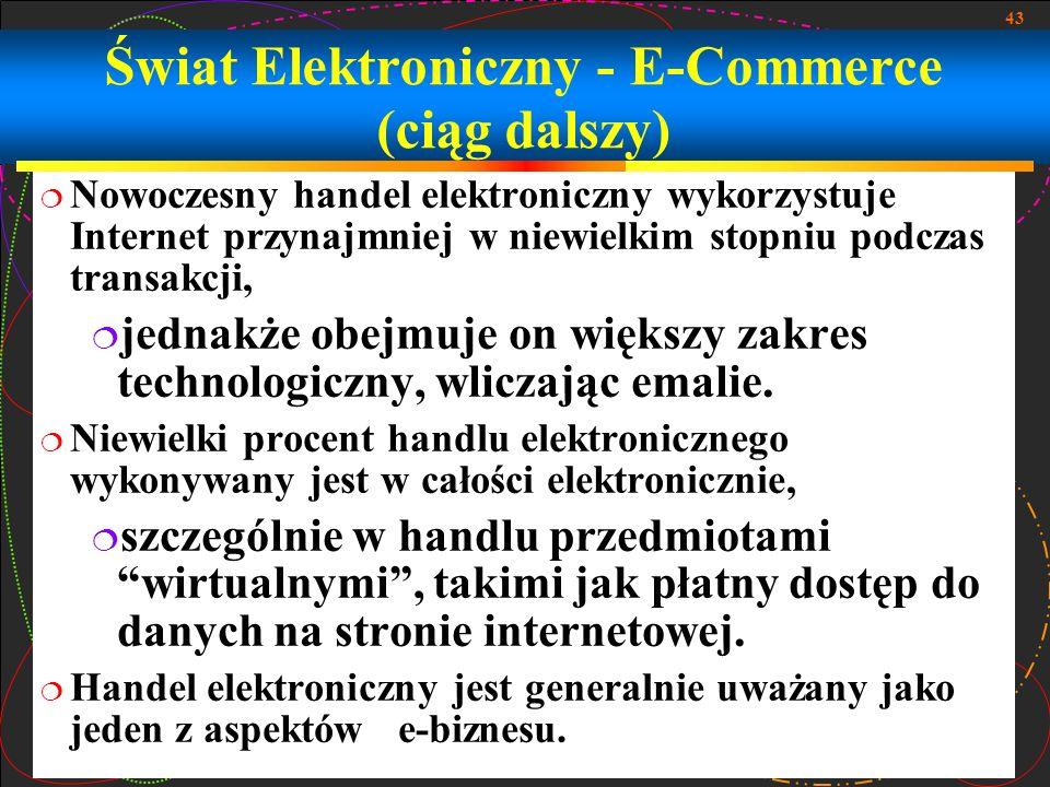 43 Nowoczesny handel elektroniczny wykorzystuje Internet przynajmniej w niewielkim stopniu podczas transakcji, jednakże obejmuje on większy zakres tec