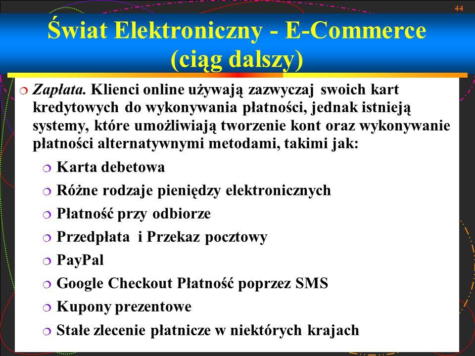 44 Świat Elektroniczny - E-Commerce (ciąg dalszy) Zapłata. Klienci online używają zazwyczaj swoich kart kredytowych do wykonywania płatności, jednak i