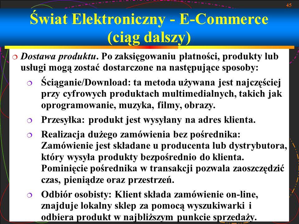 45 Świat Elektroniczny - E-Commerce (ciąg dalszy) Dostawa produktu. Po zaksięgowaniu płatności, produkty lub usługi mogą zostać dostarczone na następu
