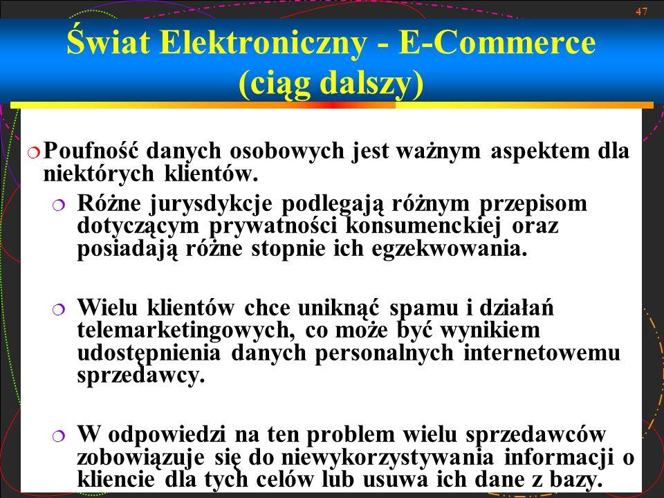 47 Świat Elektroniczny - E-Commerce (ciąg dalszy) Poufność danych osobowych jest ważnym aspektem dla niektórych klientów. Różne jurysdykcje podlegają