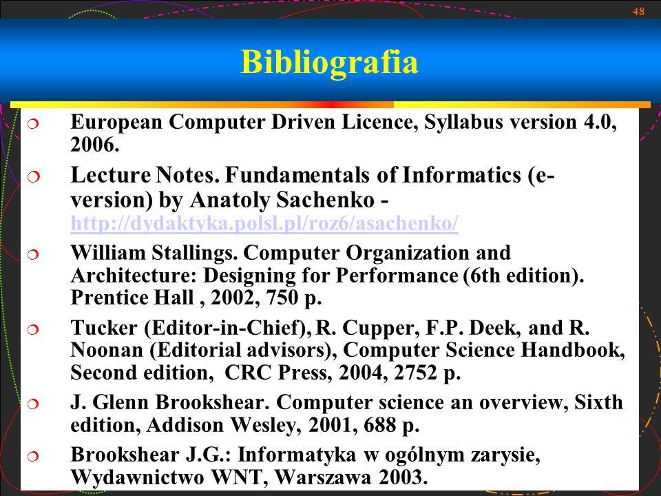 48 Bibliografia European Computer Driven Licence, Syllabus version 4.0, 2006. Lecture Notes. Fundamentals of Informatics (e- version) by Anatoly Sache