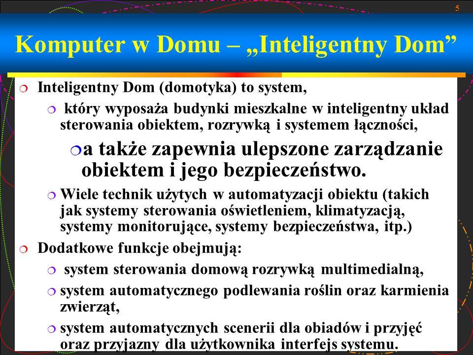 5 Komputer w Domu – Inteligentny Dom Inteligentny Dom (domotyka) to system, który wyposaża budynki mieszkalne w inteligentny układ sterowania obiektem