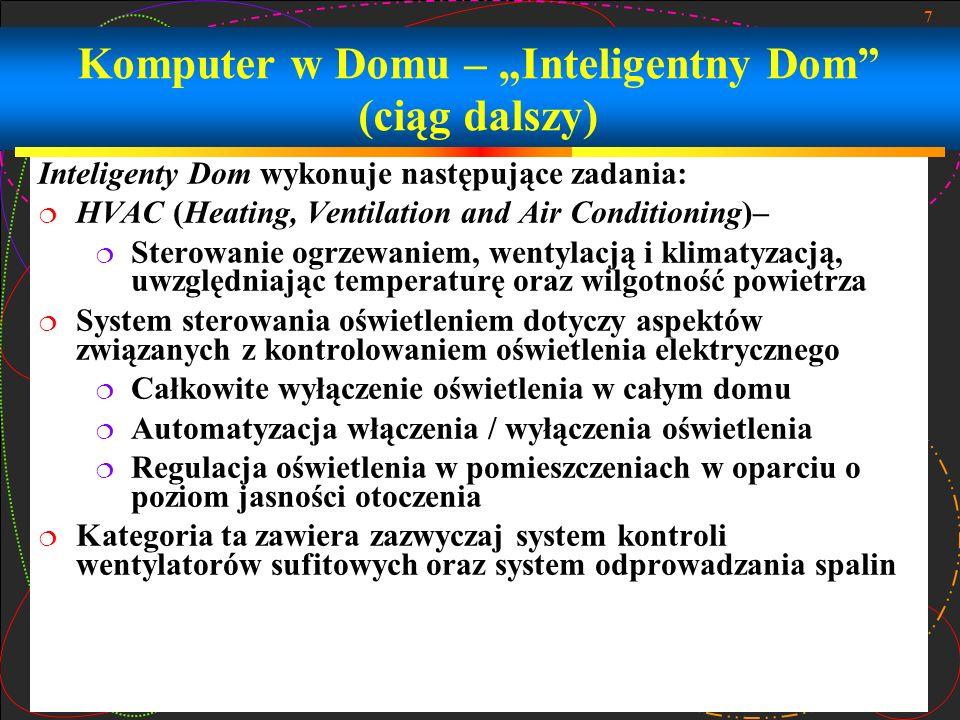 7 Komputer w Domu – Inteligentny Dom (ciąg dalszy) Inteligenty Dom wykonuje następujące zadania: HVAC (Heating, Ventilation and Air Conditioning)– Ste