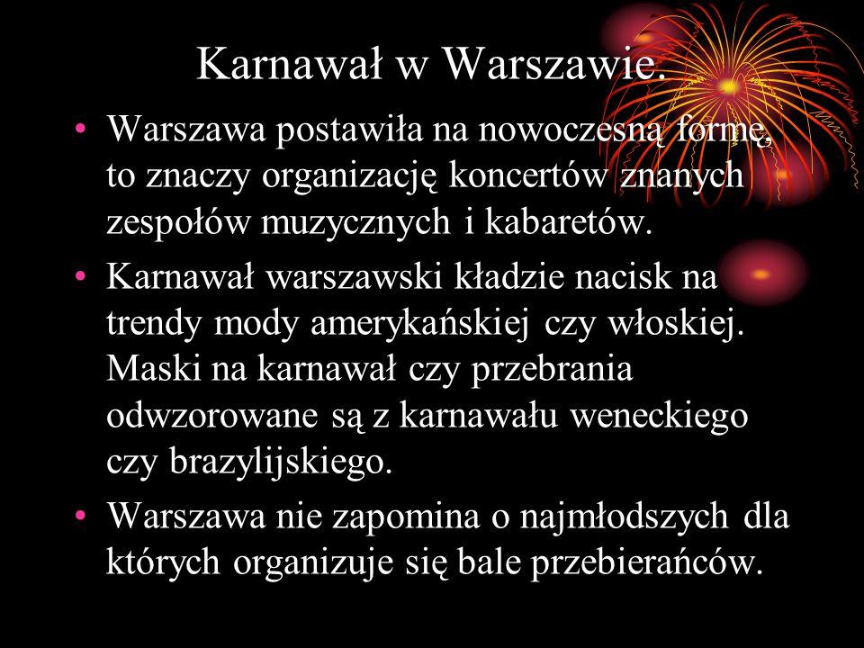 Karnawał w Warszawie. Warszawa postawiła na nowoczesną formę, to znaczy organizację koncertów znanych zespołów muzycznych i kabaretów. Karnawał warsza