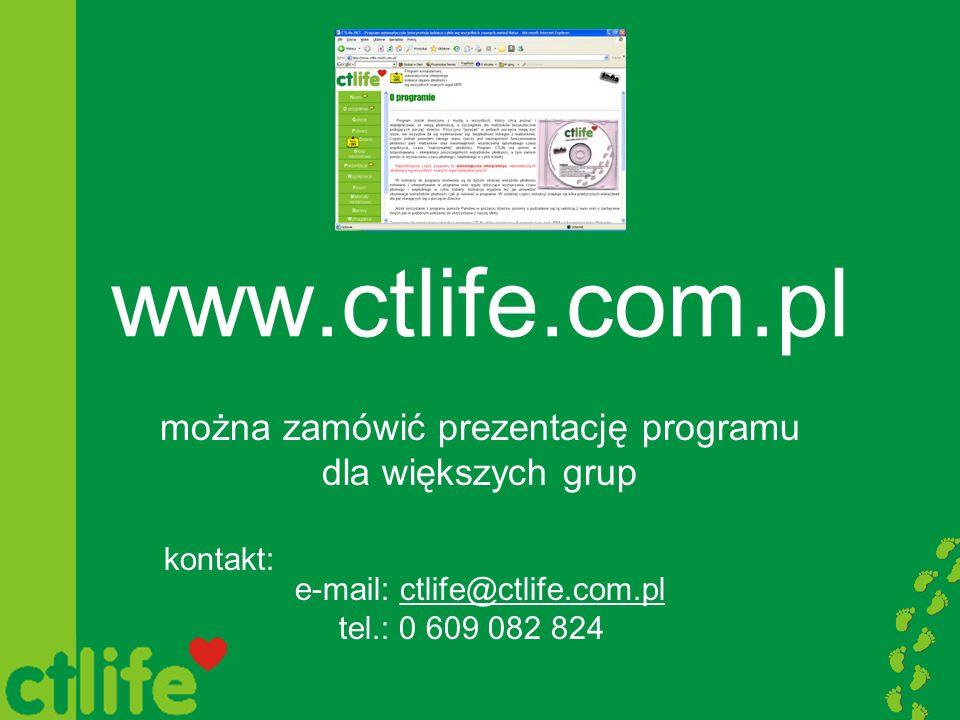 można zamówić prezentację programu dla większych grup kontakt:. e-mail: ctlife@ctlife.com.pl tel.: 0 609 082 824. www.ctlife.com.pl