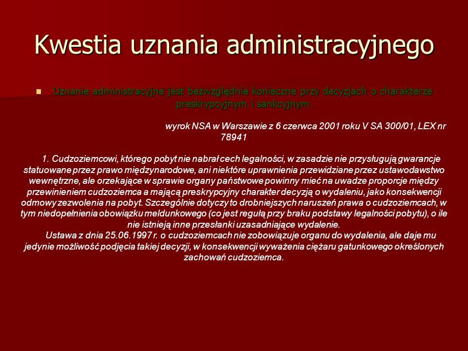 Kwestia uznania administracyjnego Uznanie administracyjne jest bezwzględnie konieczne przy decyzjach o charakterze preskrypcyjnym i sankcyjnym Uznanie