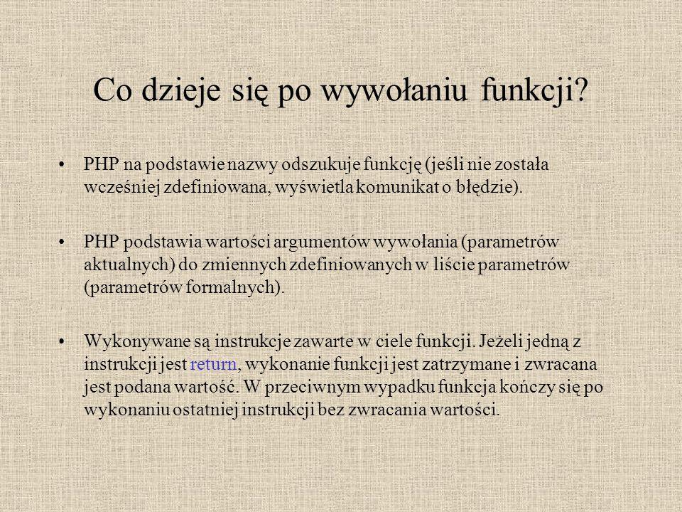 Co dzieje się po wywołaniu funkcji? PHP na podstawie nazwy odszukuje funkcję (jeśli nie została wcześniej zdefiniowana, wyświetla komunikat o błędzie)